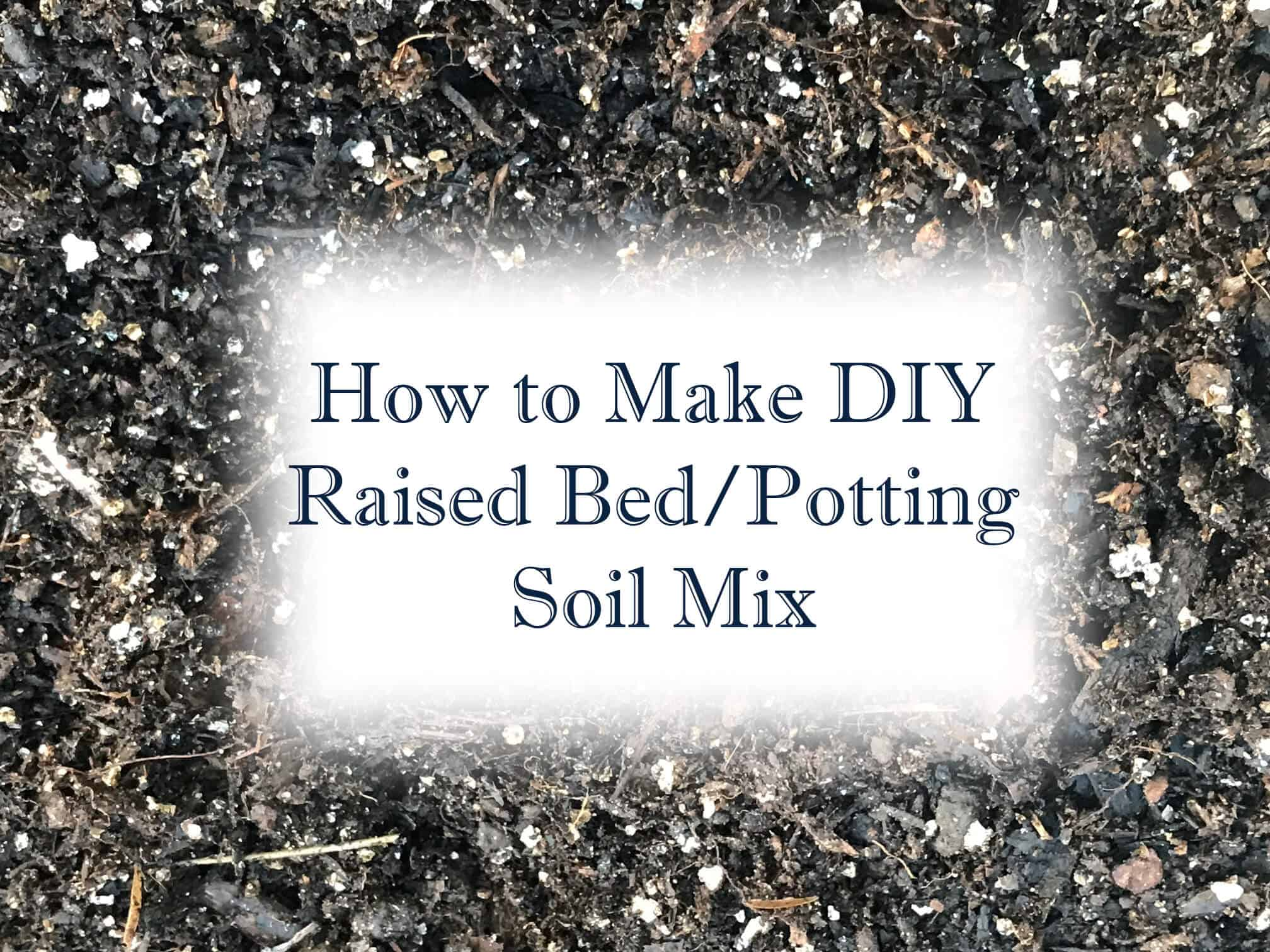 Save By Making Your Own Raised Bed Potting Soil Mix From Seed To Spoon