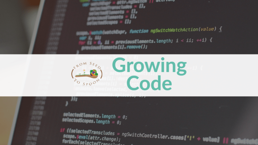 From Seed to Spoon Growing Code